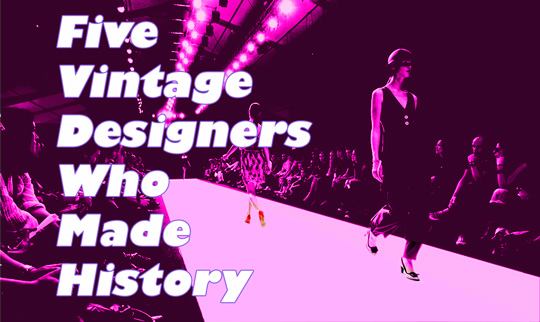 vintage designers who made fashion history
