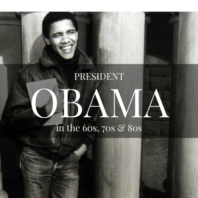 President Obama in the 60s, 70s & 80s