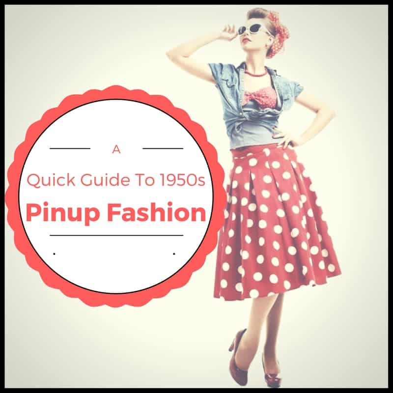 7c3334b1c0925 A Quick Guide to 1950s Pinup Fashion