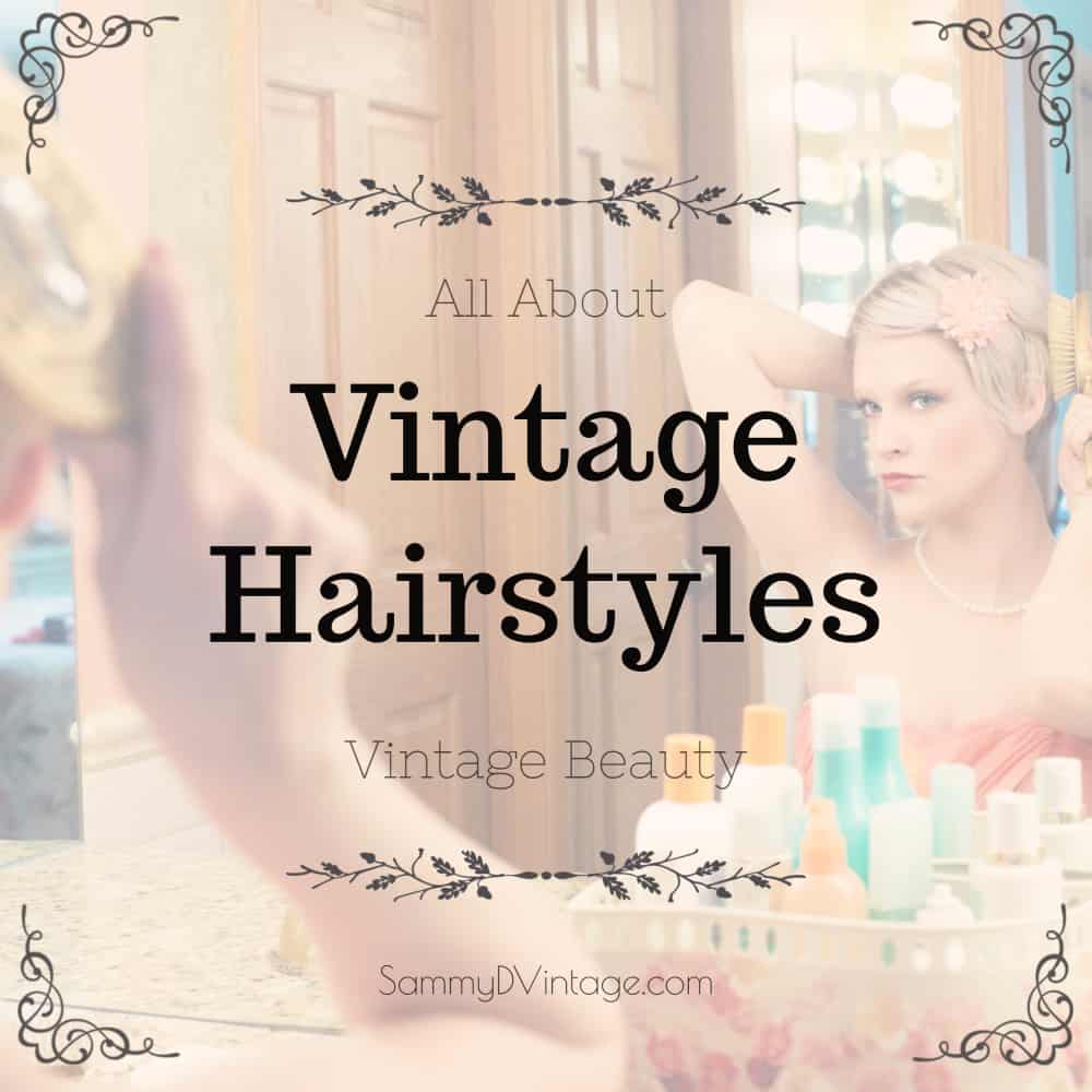 Vintage Beauty: All About Vintage Hairstyles