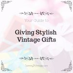 Guide to Giving Stylish Vintage Gifts