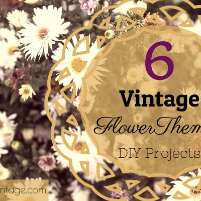 6 Vintage Flower Themed DIY Projects