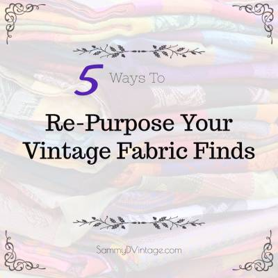 5 Ways To Re-Purpose Your Vintage Fabric Finds