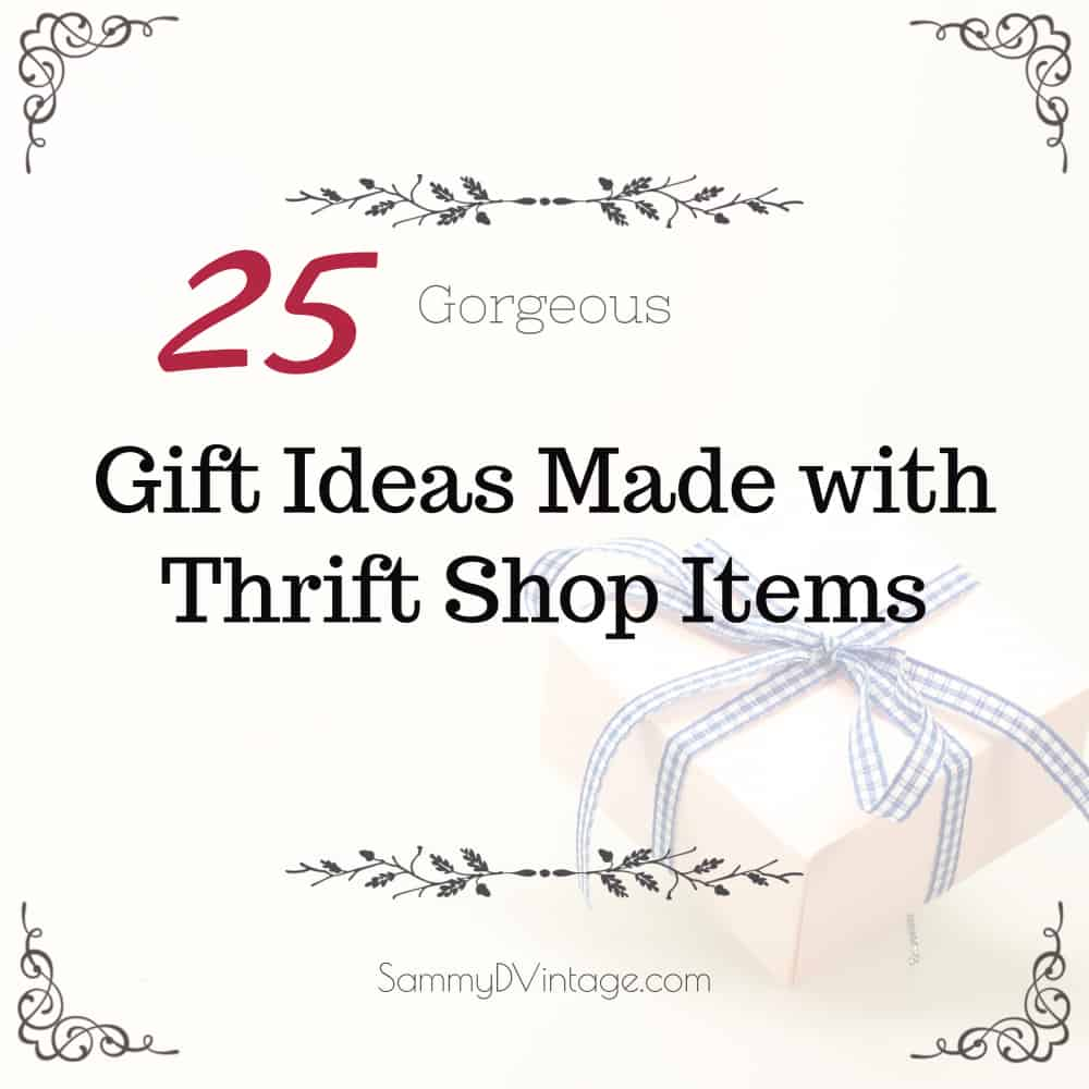 25 Gorgeous Gift Ideas Made With Thrift Shop Items