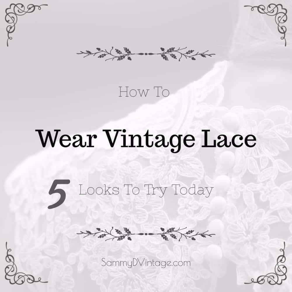 How to Wear Vintage Lace: 5 Looks To Try Today