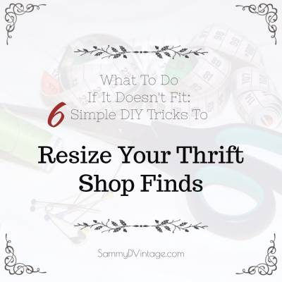 What To Do If It Doesn't Fit: Simple DIY Tricks To Resize Your Thrift Shop Finds
