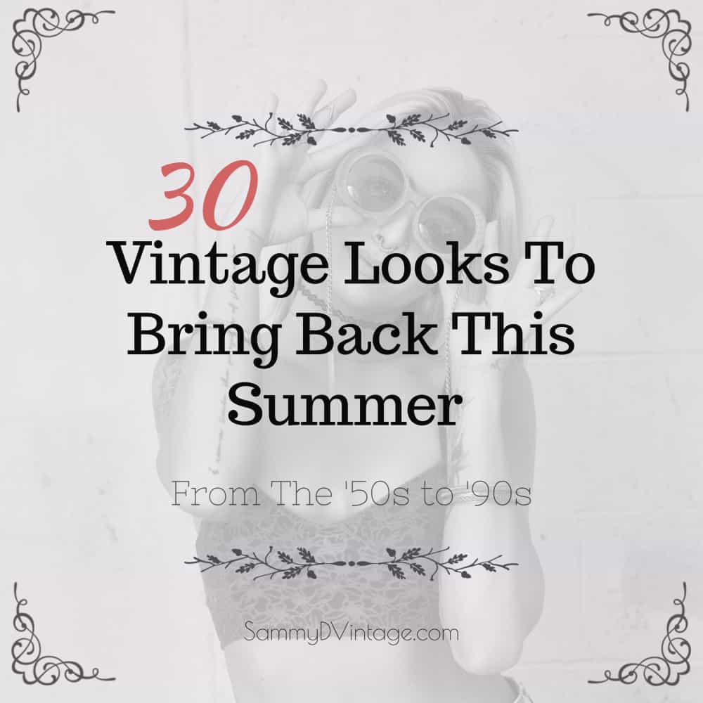 30 Vintage Looks To Bring Back This Summer From The '50s to '90s