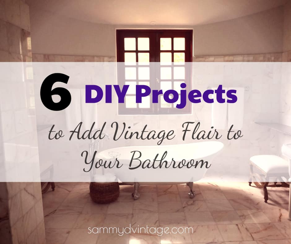 6 DIY Projects to Add Vintage Flair to Your Bathroom
