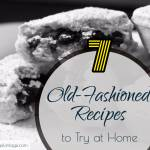 7 Old-Fashioned Recipes to Try at Home