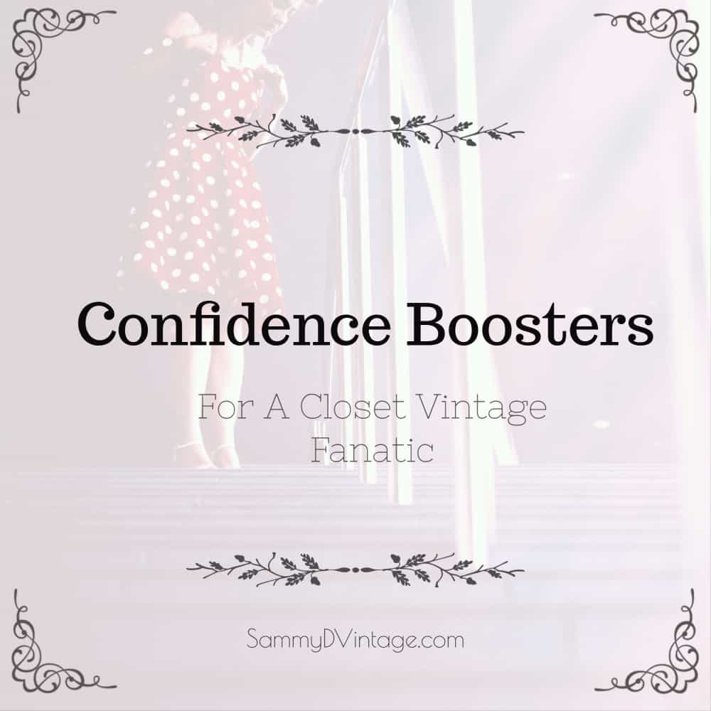 Confidence Boosters For A Closet Vintage Fanatic