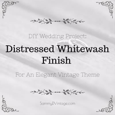 DIY Wedding Project: Distressed Whitewash Finish For An Elegant Vintage Theme
