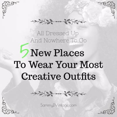 All Dressed Up And Nowhere To Go: 5 New Places To Wear Your Most Creative Outfits