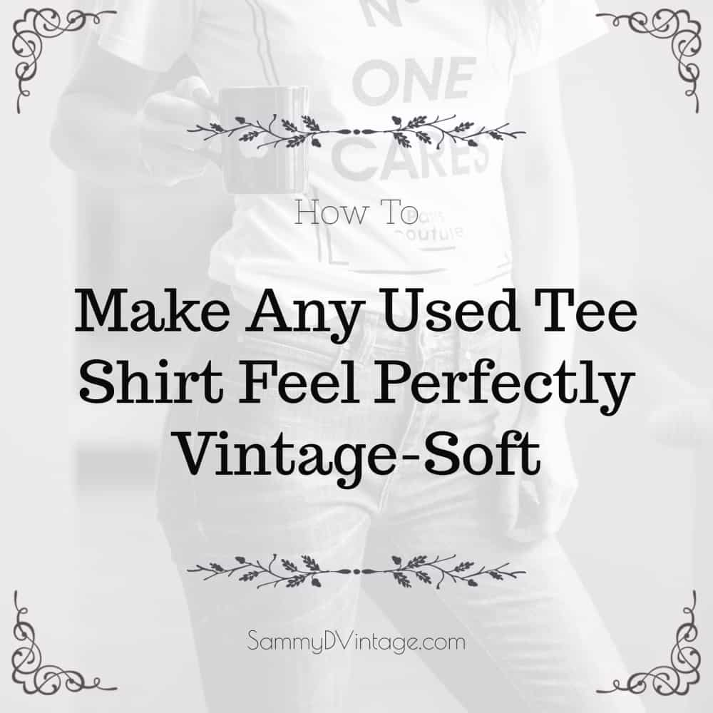 6b28d4062d How To Make Any Used Tee Shirt Feel Perfectly Vintage-Soft