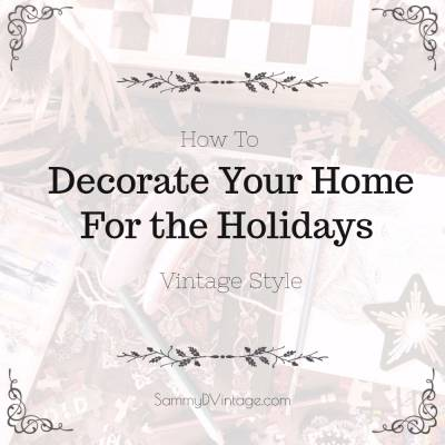 How To Decorate Your Home For the Holidays… Vintage Style