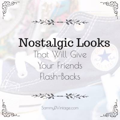 Nostalgic Looks That Will Give Your Friends Flash-Backs