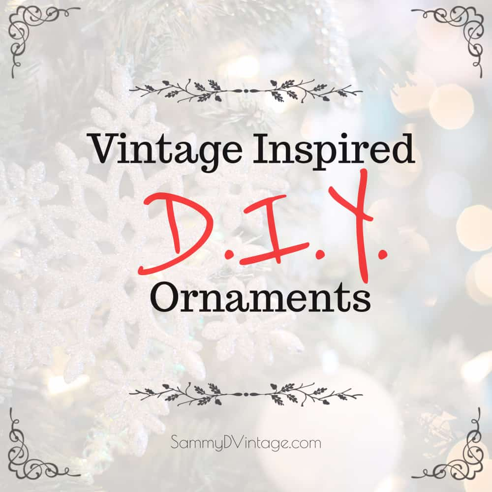 Vintage Inspired DIY Ornaments