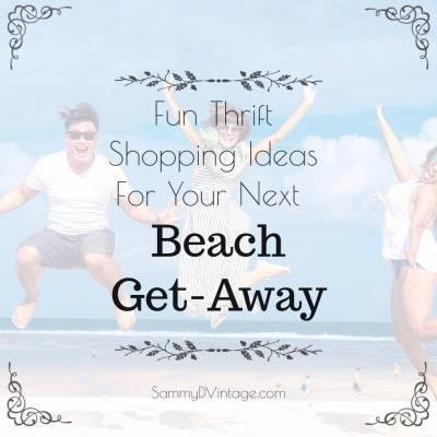 Fun Thrift Shopping Ideas For Your Next Beach Get-Away