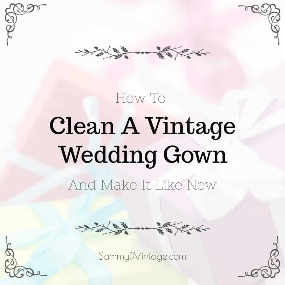 How to clean a vintage wedding gown and make it like new for How to clean your wedding dress