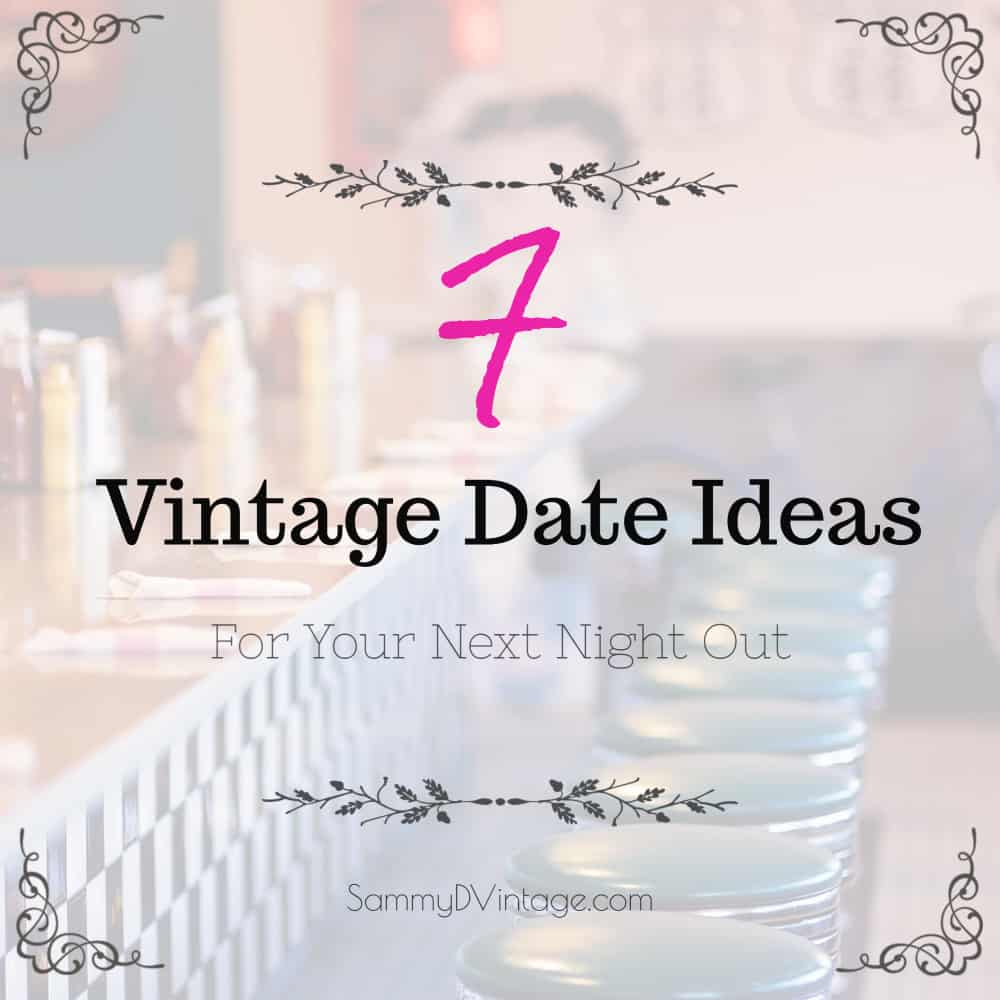 7 Vintage Date Ideas For Your Next Night Out