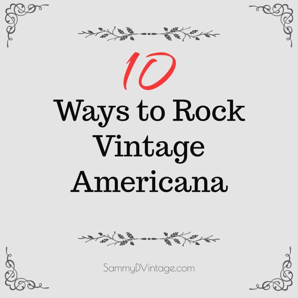 10 Ways to Rock Vintage Americana