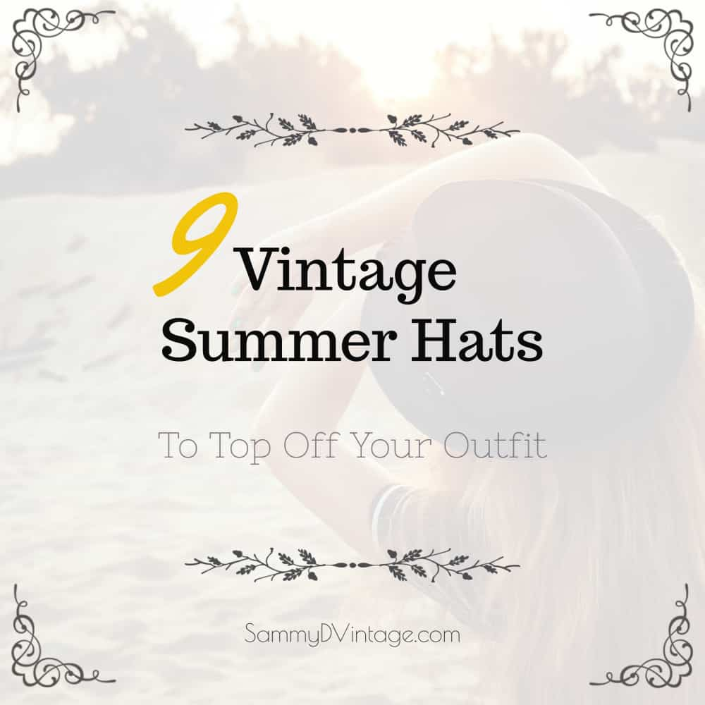 9 Vintage Summer Hats To Top Off Your Outfit