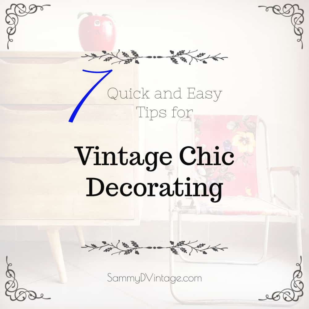 7 Quick and Easy Tips For Vintage Chic Decorating