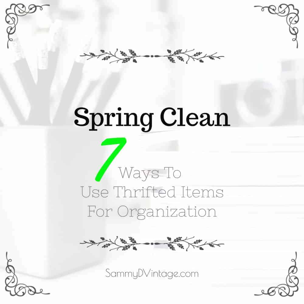 Spring Clean -- 7 Ways To Use Thrifted Items For Organization