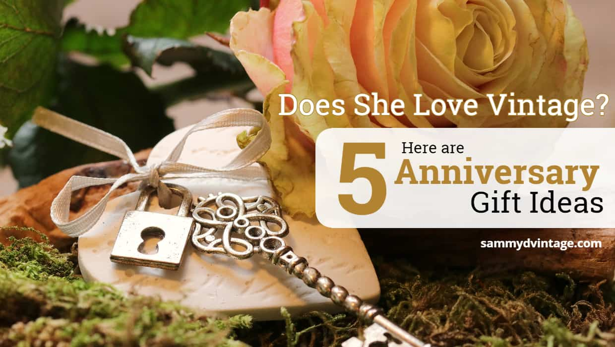 Does She Love Vintage? Here are 5 Anniversary Gift Ideas