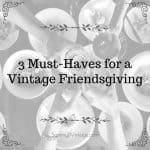 3 Must-Haves for a Vintage Friendsgiving