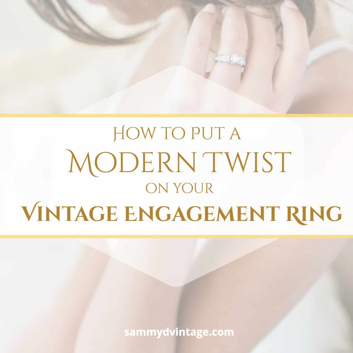 How to Put a Modern Twist on your Vintage Engagement Ring