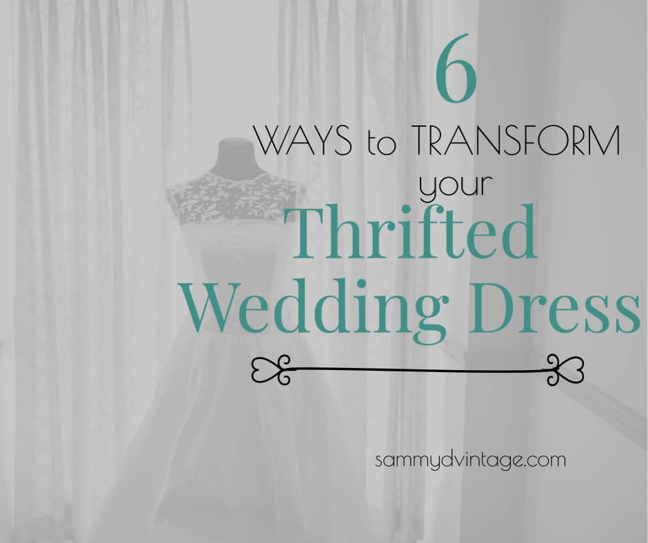 6 Ways to Transform Your Thrifted Wedding Dress