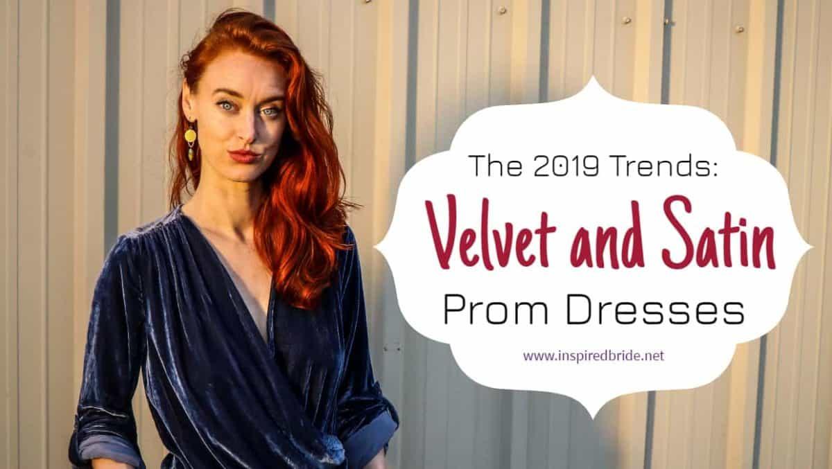 The 2019 Trends: Velvet and Satin Prom Dresses