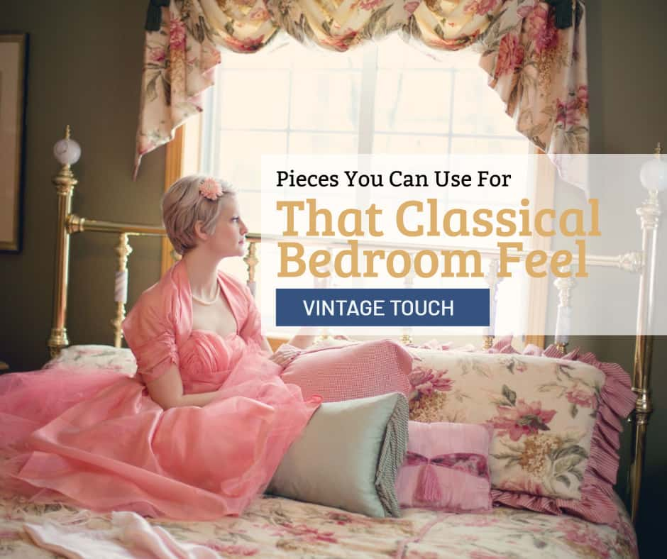 Adding a Vintage Touch: Pieces You Can Use For That Classical Bedroom Feel