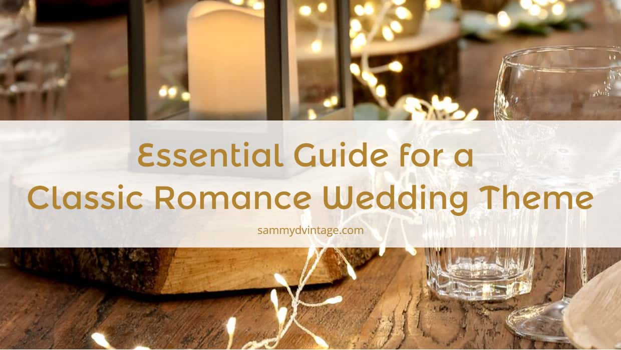 Essential Guide for a Classic Romance Wedding Theme
