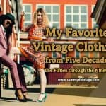 My Favorite Vintage Clothing from Five Decades: The Fifties through the Nineties