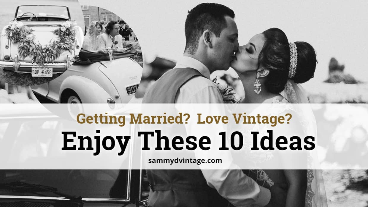 Getting Married? Love Vintage? Enjoy These 10 Ideas