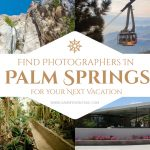 Find Photographers in Palm Springs for Your Next Vacation
