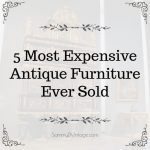 5 Most Expensive Antique Furniture Ever Sold