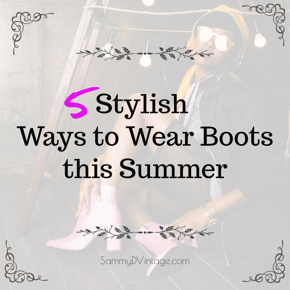 5 Stylish Ways to Wear Boots this Summer