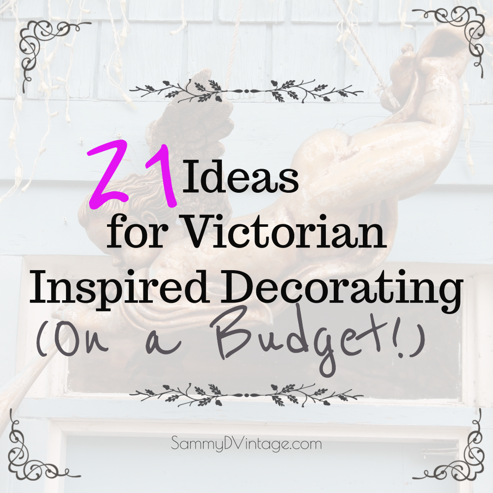 21 Ideas for Victorian Inspired Decorating (on a Budget!)