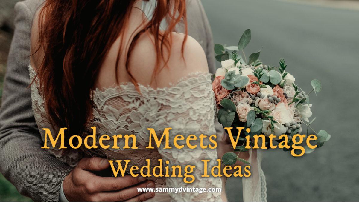 Modern Meets Vintage Wedding Ideas