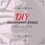 DIY Distressed Jeans: Get the Look