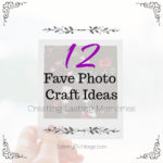 12 Fave Photo Craft Ideas: Creating Lasting Memories