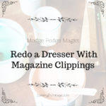 Mod Podge Magic: Redo a Dresser With Magazine Clippings