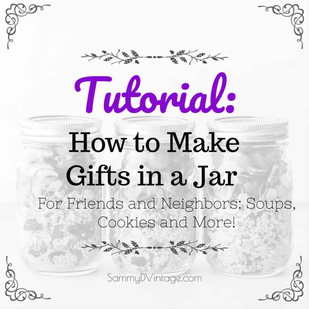 Tutorial: How to Make Gifts in a Jar for Friends and Neighbors: Soups, Cookies and More!