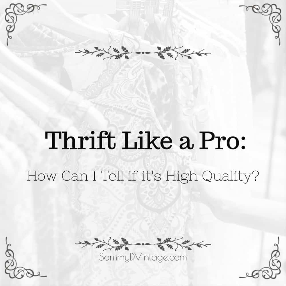 Thrift Like a Pro: How Can I Tell if it's High Quality?