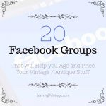 20 Facebook Groups That Will Help you Age and Price Your Vintage / Antique Stuff