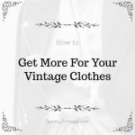 How To Get More For Your Vintage Clothes