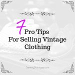 7 Pro Tips For Selling Vintage Clothing