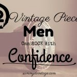12 Vintage Pieces Men Can Rock With Confidence